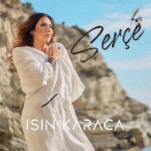 Işın Karaca Yeni Serçe Şarkısını İndir