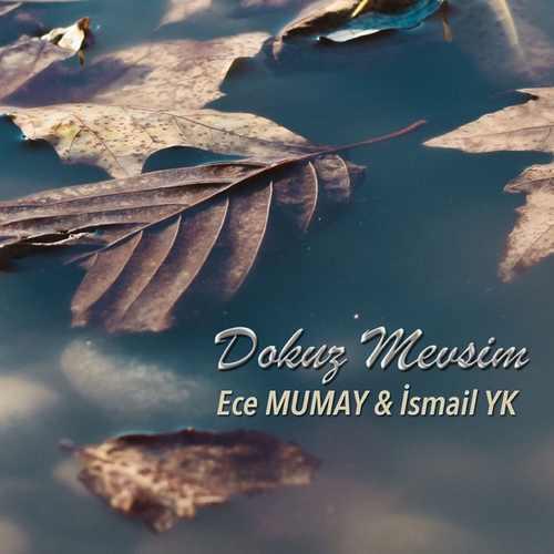 İsmail YK ft Ece Mumay Yeni Dokuz Mevsim Şarkısını İndir