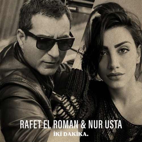 Rafet El Roman & Nur Usta Yeni İki Dakika Şarkısını İndir
