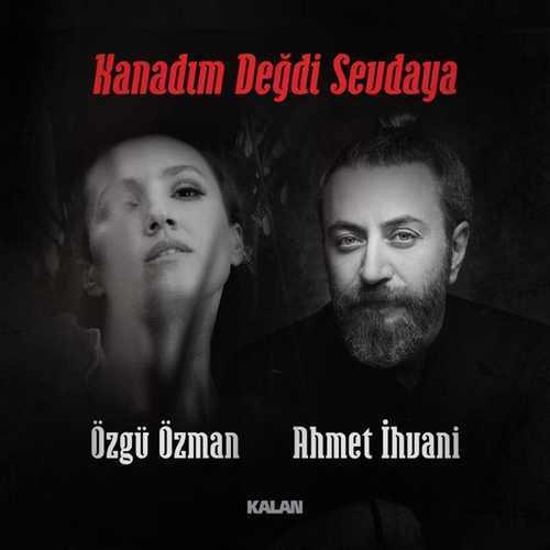 Ozgu Ozman & Ahmet İhvani - Kanadım Değdi Sevdaya (2021) Single İndir