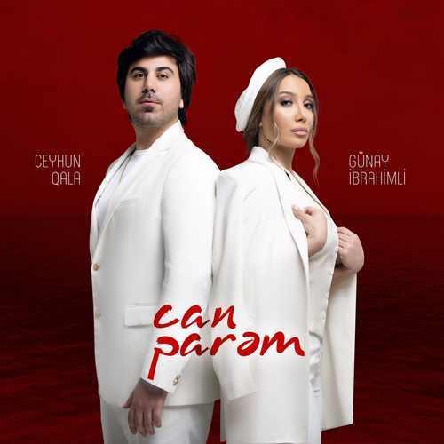 Ceyhun Qala & Gunay Ibrahimli Yeni Can Parəm Şarkısını İndir