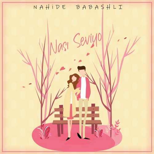 Nahide Babashli Yeni Nası Seviyo Şarkısını İndir