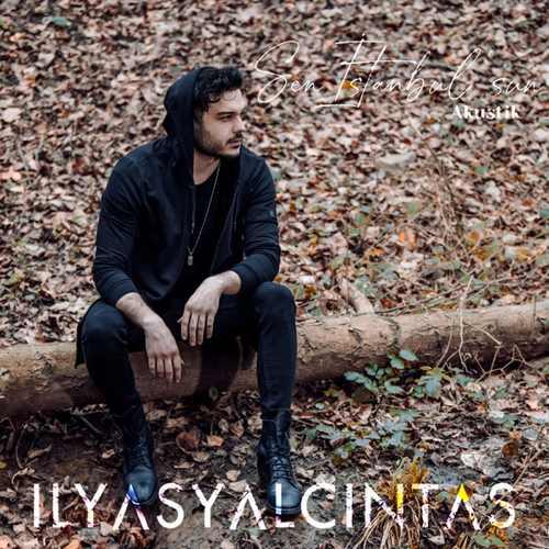 İlyas Yalçıntaş Yeni Sen İstanbul'sun (Akustik) Şarkısını İndir