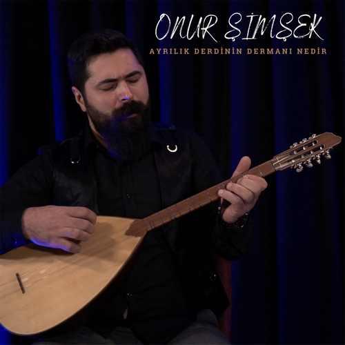 Onur Şimşek Yeni Ayrılık Derdinin Dermanı Nedir Şarkısını İndir