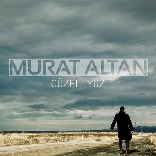 Murat Altan Yeni Güzel Yüz Şarkısını İndir