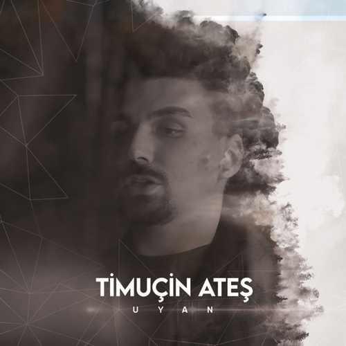 Timuçin Ateş Yeni UYAN Şarkısını İndir