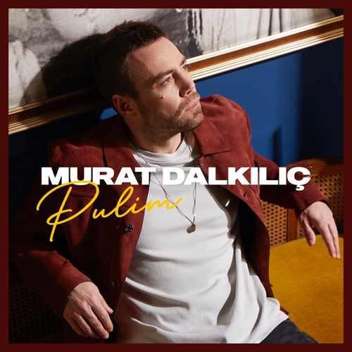 Murat Dalkılıç Yeni Pulim Şarkısını İndir