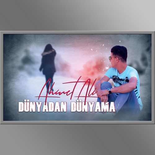 Ahmet Ali Yeni Dünyadan Dünyama Şarkısını İndir