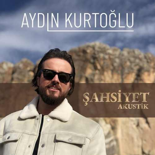 Aydın Kurtoğlu Yeni Şahsiyet (Akustik) Şarkısını İndir