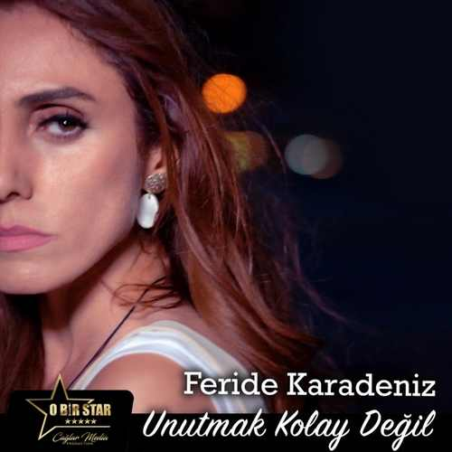 Feride Karadeniz Yeni Unutmak Kolay Değil Şarkısını İndir