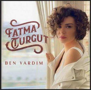 Fatma Turgut Yeni Ben Vardım Şarkısını İndir