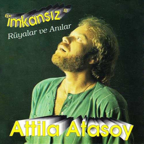 Attila Atasoy - İmkansız Rüyalar ve Anılar Full Albüm İndir