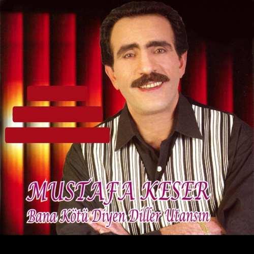 Mustafa Keser - Bana Kötü Diyenler Utansın Full Albüm İndir