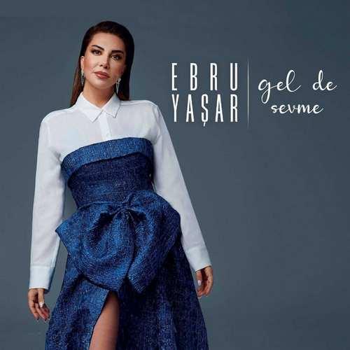 Ebru Yaşar Yeni Gel De Sevme Full Albüm İndir