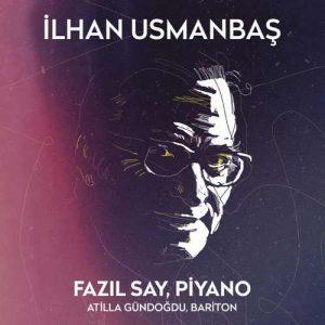 Fazil Say & Atilla Gündoğdu Yeni İlhan Usmanbaş (Türk Bestecileri Serisi, Vol. 3) Full Albüm İndir