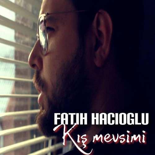 Fatih Hacıoğlu Yeni Kış Mevsimi Şarkısını İndir