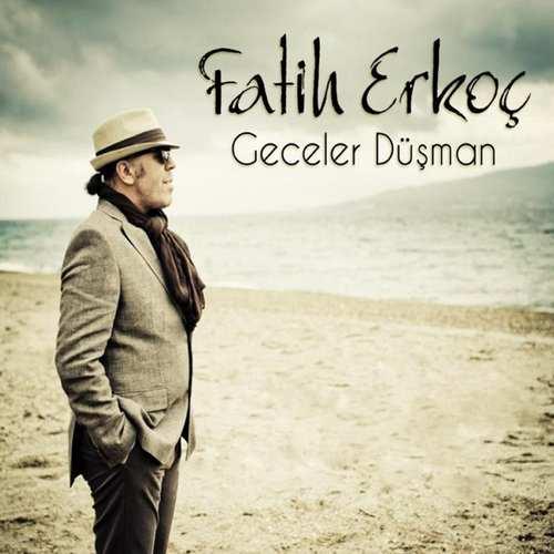 Fatih Erkoç Yeni Geceler Düşman Şarkısını İndir