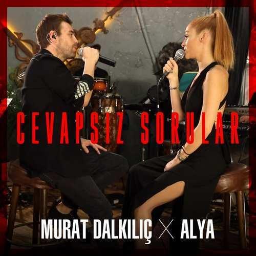 Murat Dalkılıç Yeni Cevapsız Sorular (feat. Alya) Şarkısını İndir