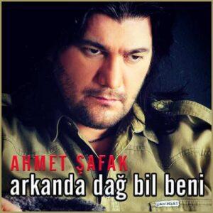Ahmet Şafak Yeni Arkanda Dağ Bil Beni Şarkısını İndir