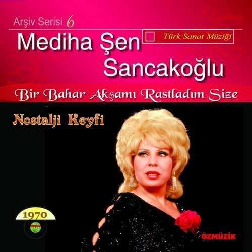 Mediha Şen Sancakoğlu - Bir Bahar Akşamı Rastladım Size (Arşiv Serisi, Vol. 6) Full Albüm İndir