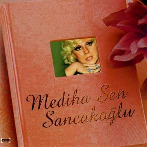 Mediha Şen Sancakoğlu - Mediha Şen Sancakoğlu Full Albüm İndir