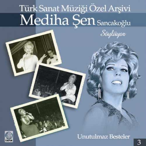 Mediha Şen Sancakoğlu - Mediha Şen Sancakoğlu Söylüyor Unutulmaz Besteler, Vol. 3 Full Albüm İndir