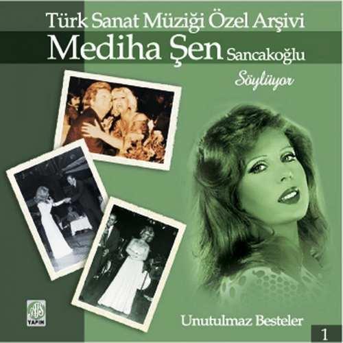 Mediha Şen Sancakoğlu - - Mediha Şen Sancakoğlu Söylüyor (Türk Sanat Müziği Özel Arşivi, Vol. 1) Full Albüm İndir