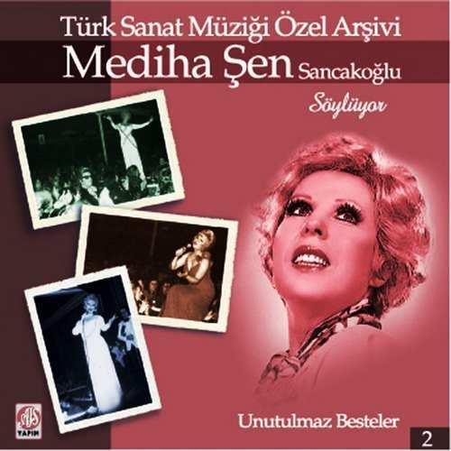Mediha Şen Sancakoğlu - Mediha Şen Sancakoğlu Söylüyor - Türk Sanat Müziği Özel Arşivi, Vol. 2 Full Albüm İndir