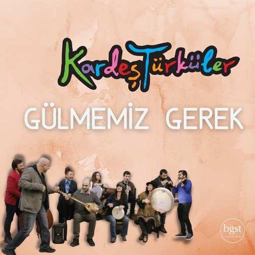 Kardeş Türküler Yeni Gülmemiz Gerek Şarkısını İndir