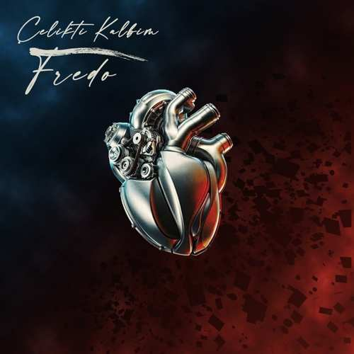 Fredo Yeni Çelikti Kalbim Şarkısını İndir