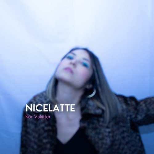 Nicelatte Yeni Kör Vakitler Şarkısını İndir