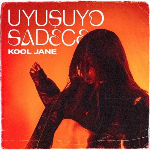 Kool Jane Yeni Uyuşuyo Sadece Şarkısını İndir