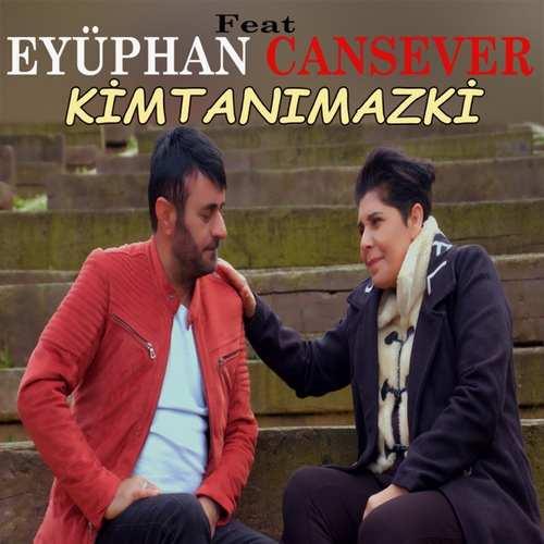Eyüphan ft. Cansever Yeni Kim Tanımazki Şarkısını İndir
