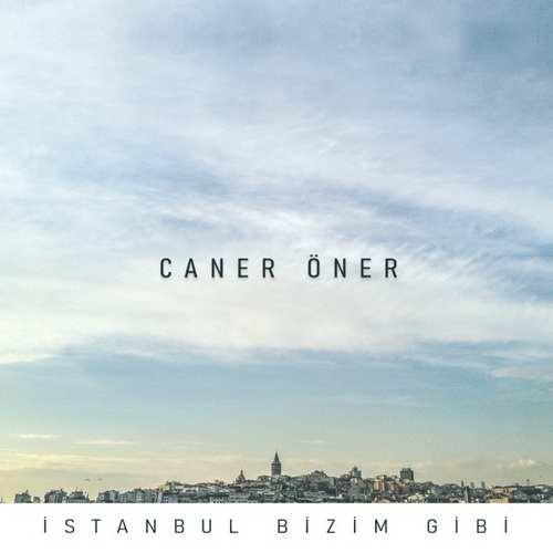 Caner Öner Yeni İstanbul Bizim Gibi Şarkısını İndir