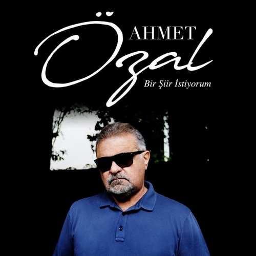 Ahmet Özal Yeni Bir Şiir İstiyorum Şarkısını İndir
