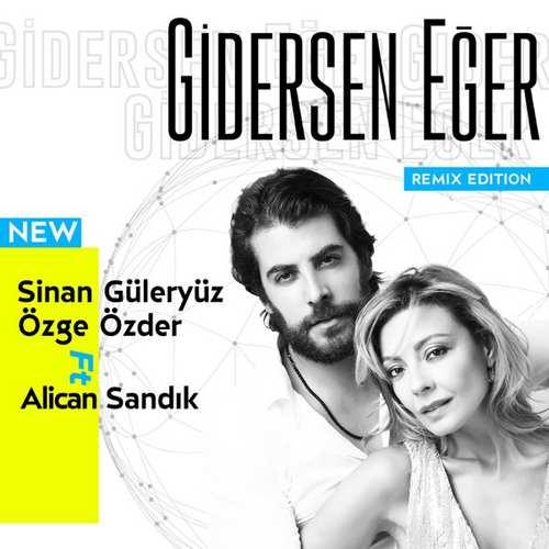 Sinan Güleryüz & Özge Özder Yeni Gidersen Eğer [Remix Edition] Şarkısını İndir