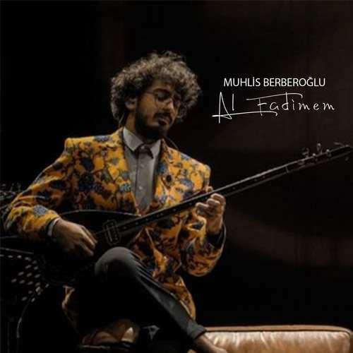 Muhlis Berberoğlu Yeni Al Fadimem Şarkısını İndir