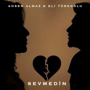 Ahsen Almaz & Eli Türkoğlu Yeni Sevmedin Şarkısını İndir