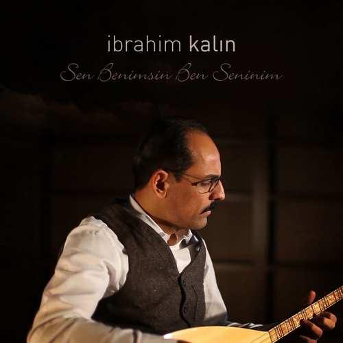 İbrahim Kalın Yeni Hiç Oldum Şarkısını İndir