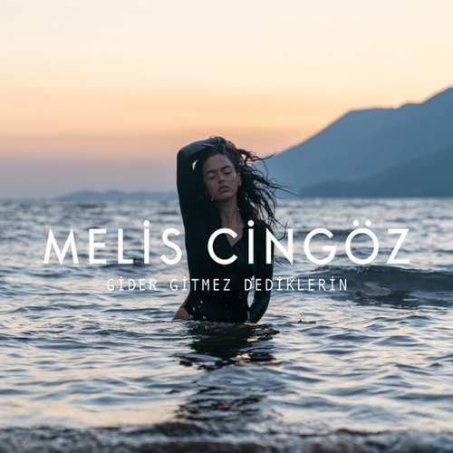 Melis Cingöz Yeni Gider, Gitmez Dediklerin Şarkısını İndir