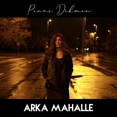 Pınar Dikmen Yeni Arka Mahalle Şarkısını İndir