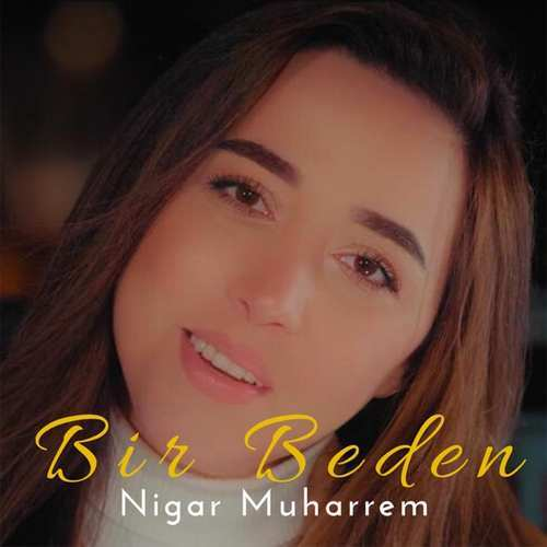 Nigar Muharrem Yeni Bir Beden Şarkısını İndir