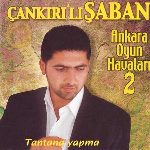Çankırılı Şaban - Ankara Oyun Havaları, Vol. 2 (Tantana Yapma) Full Albüm İndir