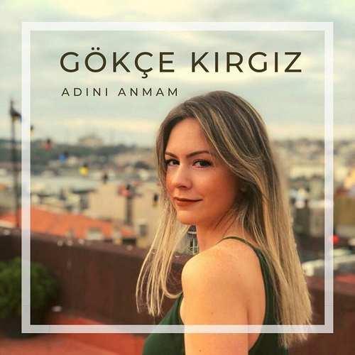 Gökçe Kırgız Yeni Adını Anmam Şarkısını İndir