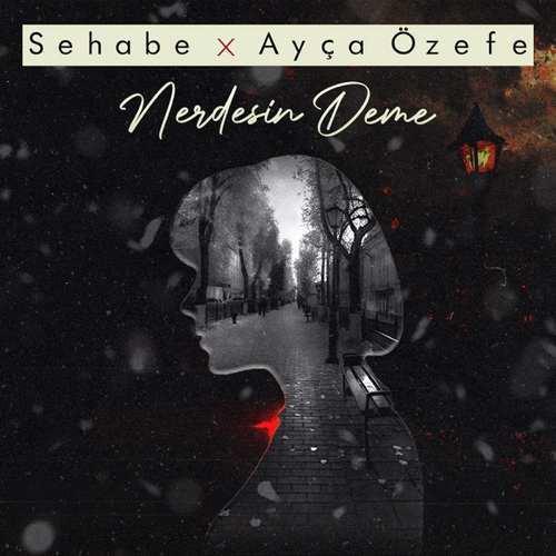Sehabe & Ayça Özefe Yeni Nerdesin Deme Şarkısını İndir