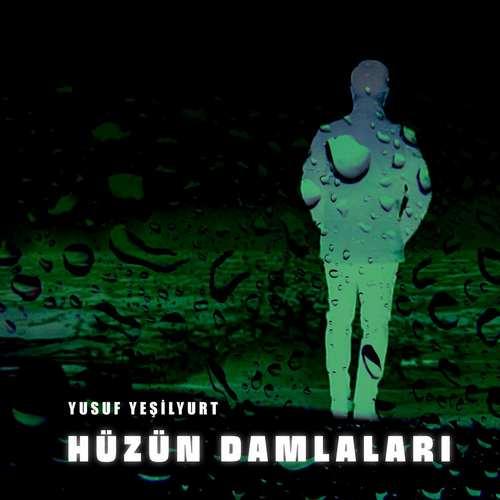 Yusuf Yeşilyurt Yeni Hüzün Damlaları Full Albüm İndir