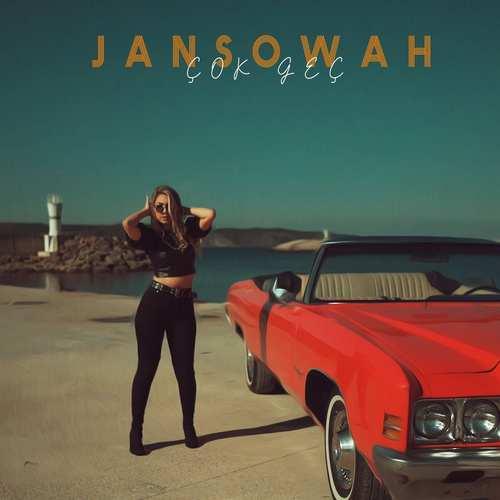 Jansowah Yeni Çok Geç Şarkısını İndir