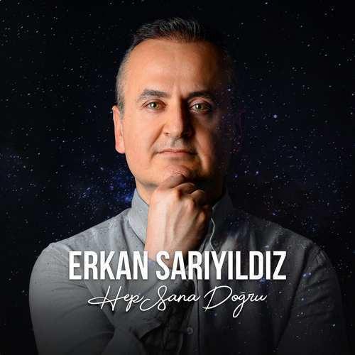 Erkan Sarıyıldız Yeni Hep Sana Doğru Şarkısını İndir