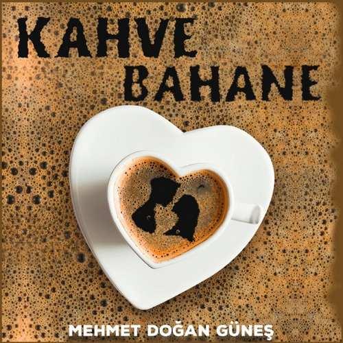 Mehmet Doğan Güneş Yeni Kahve Bahane Şarkısını İndir