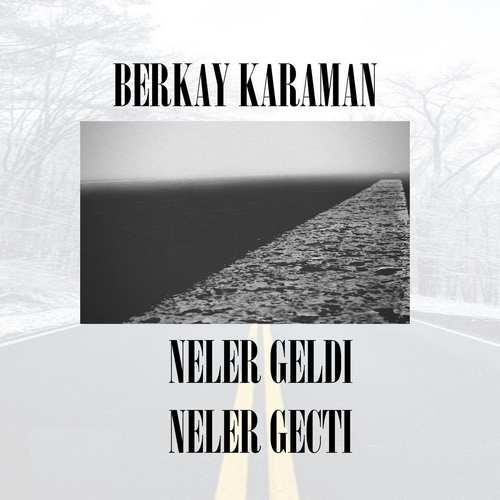 Berkay Karaman Yeni Neler Geldi Neler Geçti Şarkısını İndir